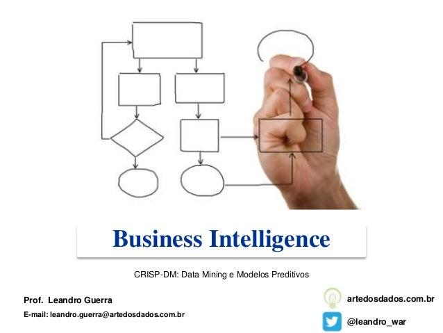 Business Intelligence Prof. Leandro Guerra E-mail: leandro.guerra@artedosdados.com.br @leandro_war artedosdados.com.br CRI...