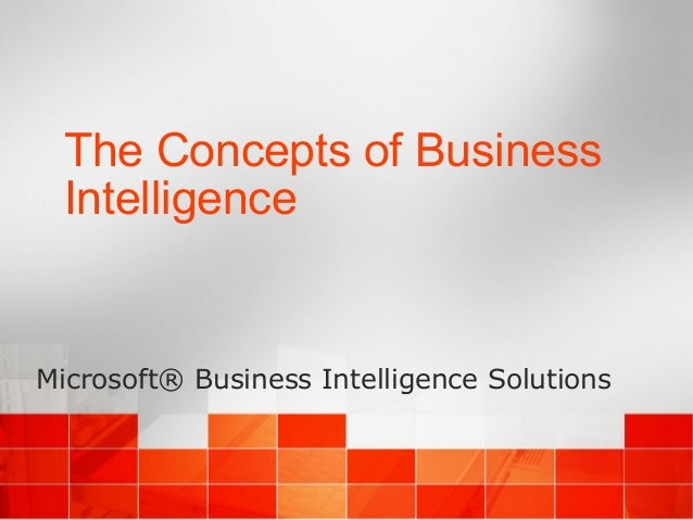The Concepts of Business Intelligence Microsoft® Business Intelligence Solutions