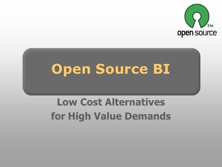 Open Source BI   Low Cost Alternatives for High Value Demands