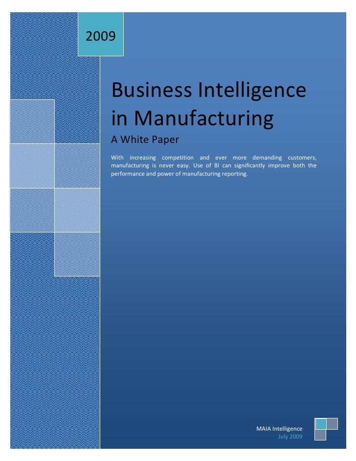 2009      Business Intelligence    in Manufacturing    A White Paper    With increasing competition and ever more demandin...