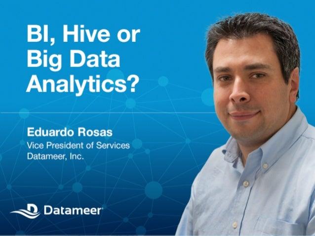 BI, Hive or Big Data Analytics?  © 2012 Datameer, Inc. All rights reserved. © 2012 Datameer, Inc. All rights reserved.
