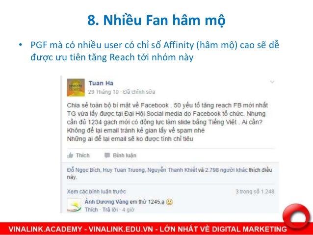 8. Nhiều Fan hâm mộ • PGF mà có nhiều user có chỉ số Affinity (hâm mộ) cao sẽ dễ được ưu tiên tăng Reach tới nhóm này