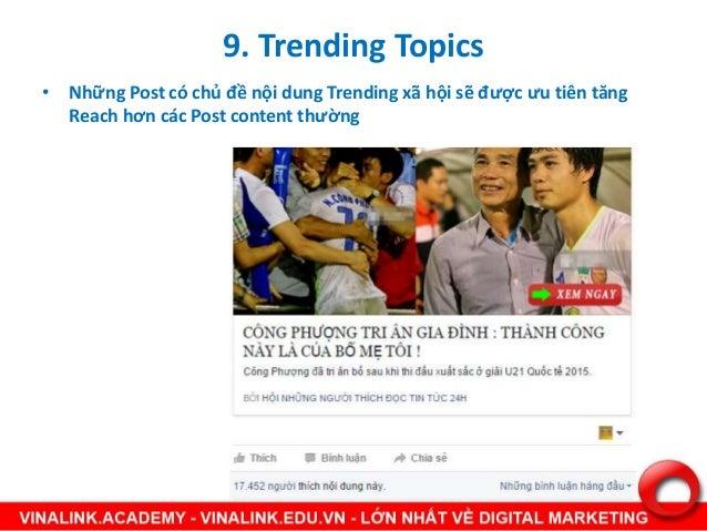 • Những Post có chủ đề nội dung Trending xã hội sẽ được ưu tiên tăng Reach hơn các Post content thường 9. Trending Topics