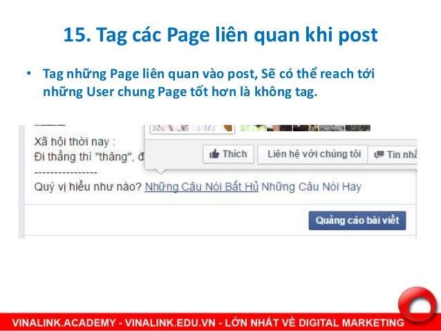 15. Tag các Page liên quan khi post • Tag những Page liên quan vào post, Sẽ có thể reach tới những User chung Page tốt hơn...
