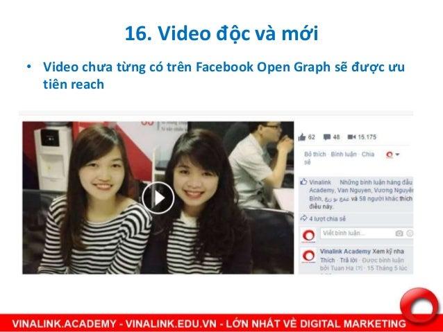 16. Video độc và mới • Video chưa từng có trên Facebook Open Graph sẽ được ưu tiên reach