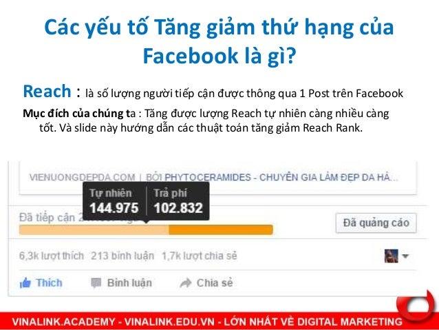 Các yếu tố Tăng giảm thứ hạng của Facebook là gì? Reach : là số lượng người tiếp cận được thông qua 1 Post trên Facebook M...