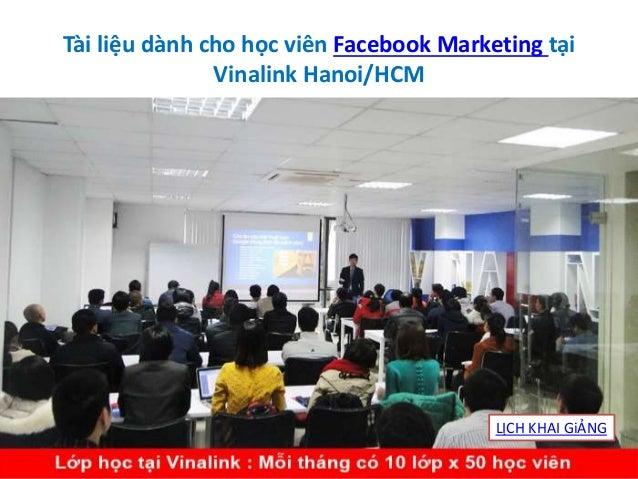 Khóa học Facebook Marketing tại Vinalink Những đặc điểm duy nhất : 1. Được cập nhật Thuật toán mới nhất của Facebook , thư...