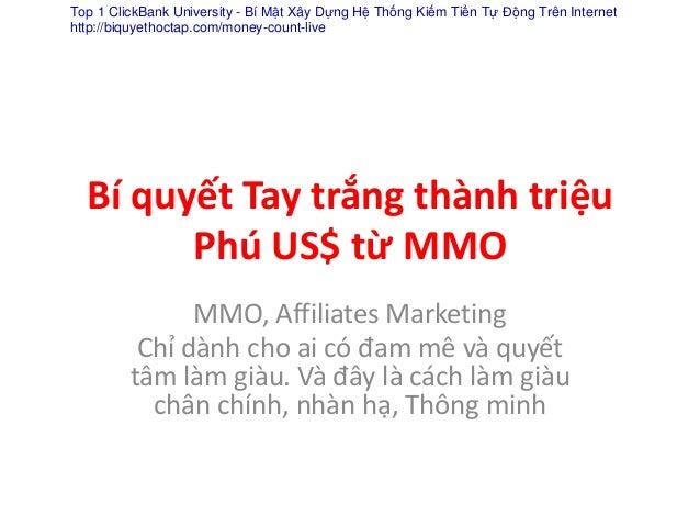 Bí quyết Tay trắng thành triệu Phú US$ từ MMO MMO, Affiliates Marketing Chỉ dành cho ai có đam mê và quyết tâm làm giàu. V...