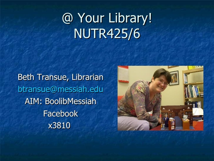 @ Your Library! NUTR425/6 <ul><li>Beth Transue, Librarian </li></ul><ul><li>[email_address] </li></ul><ul><li>AIM: BoolibM...
