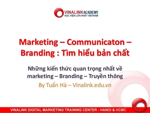 Marketing – Communicaton – Branding : Tìm hiểu bản chất Những kiến thức quan trọng nhất về marketing – Branding – Truyền t...