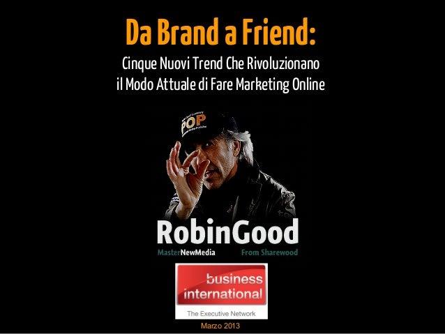 DaBrandaFriend: Cinque Nuovi Trend Che Rivoluzionano il Modo Attuale di Fare Marketing Online Marzo 2013