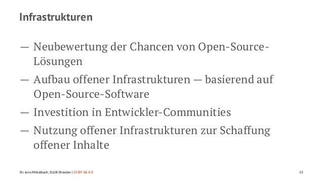 Infrastrukturen  — Neubewertung der Chancen von Open-Source-  Lösungen  — Aufbau offener Infrastrukturen — basierend auf  ...
