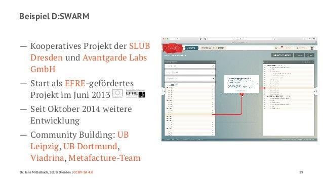 Beispiel D:SWARM  — Kooperatives Projekt der SLUB  Dresden und Avantgarde Labs  GmbH  — Start als EFRE-gefördertes  Projek...