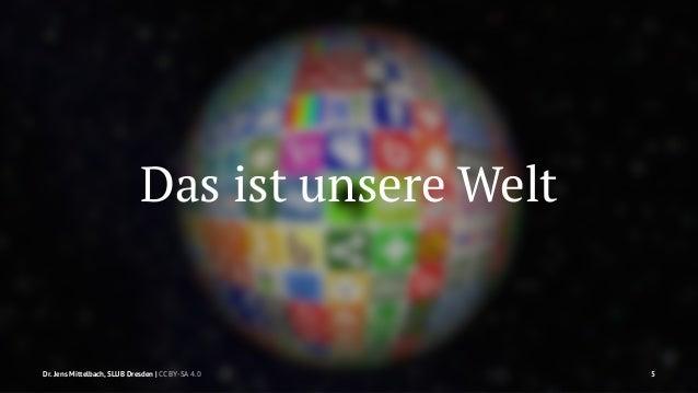 Das ist unsere Welt  Dr. Jens Mittelbach, SLUB Dresden   CC BY-SA 4.0 5