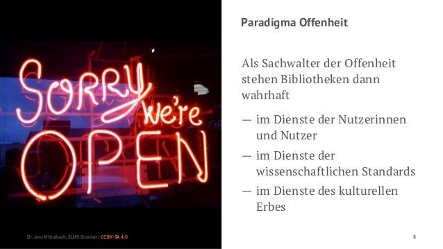 Paradigma Offenheit  Als Sachwalter der Offenheit  stehen Bibliotheken dann  wahrhaft  — im Dienste der Nutzerinnen  und N...