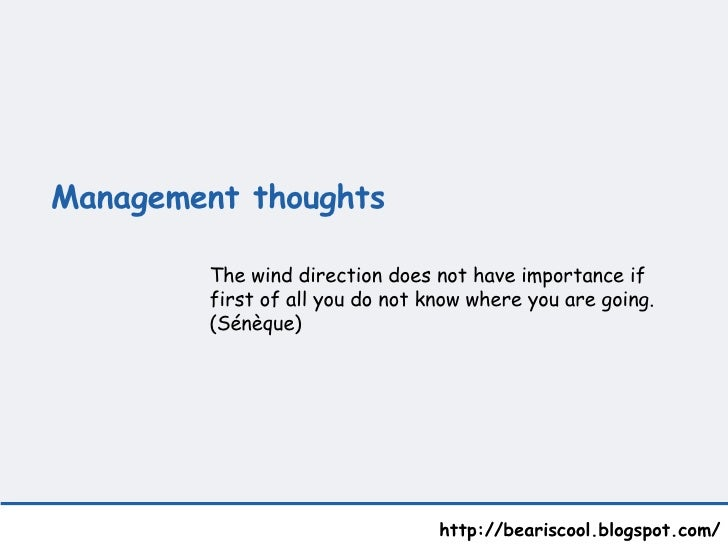 Management thoughts   http://beariscool.blogspot.com/ The wind direction does not have importance if first of all you do ...