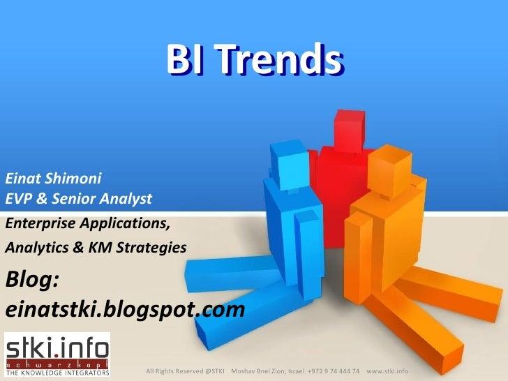 BI Trends  Einat Shimoni EVP & Senior Analyst Enterprise Applications, Analytics & KM Strategies  Blog: einatstki.blogspot...