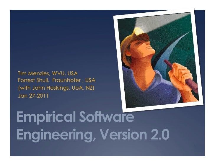 Tim Menzies, WVU, USAForrest Shull,  Fraunhofer , USA<br />(with John Grundy, Swinburne, Oz)<br />Jan27-2011<br />Empirica...