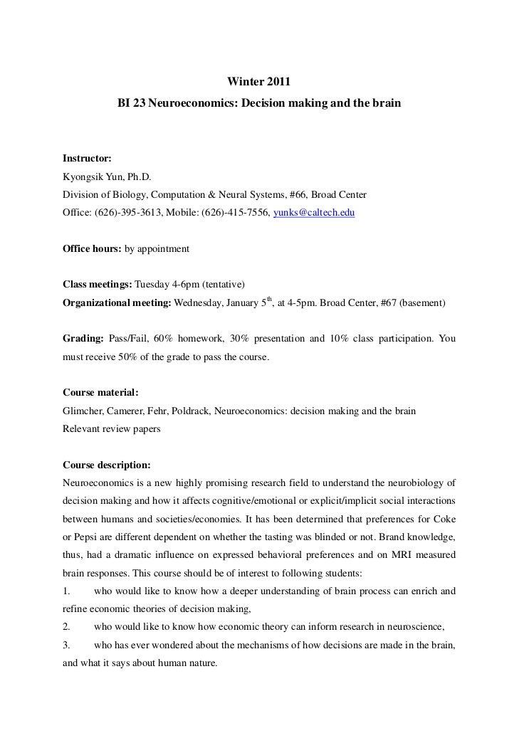 Winter 2011              BI 23 Neuroeconomics: Decision making and the brainInstructor:Kyongsik Yun, Ph.D.Division of Biol...