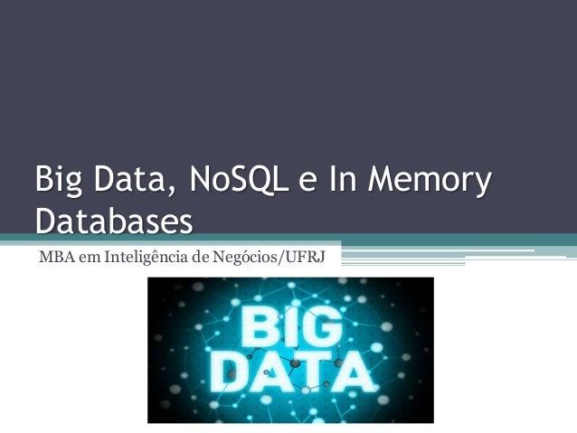 Big Data, NoSQL e In Memory Databases MBA em Inteligência de Negócios/UFRJ