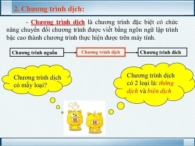 2. Chương trình dịch: - Chương trình dịch là chương trình đặc biệt có chức năng chuyển đổi chương trình được viết bằng ngô...