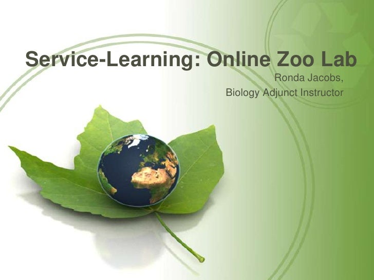 Service-Learning: Online Zoo Lab<br />Ronda Jacobs,<br />Biology Adjunct Instructor<br />