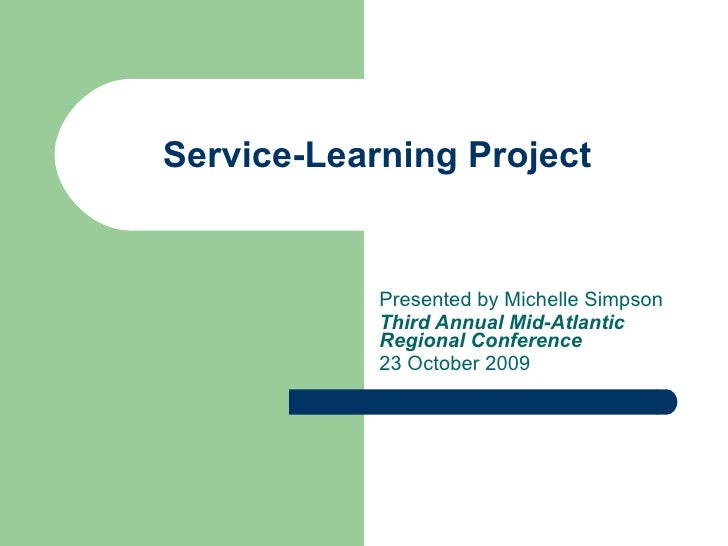 Service-Learning Project  Presented by Michelle Simpson  Third Annual Mid-Atlantic Regional Conference 23 October 2009