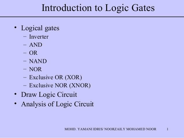1MOHD. YAMANI IDRIS/ NOORZAILY MOHAMED NOOR Introduction to Logic Gates • Logical gates – Inverter – AND – OR – NAND – NOR...