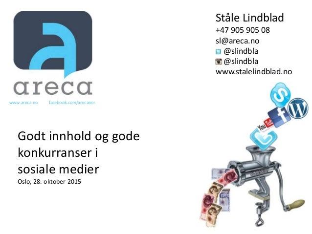 Ståle Lindblad +47 905 905 08 sl@areca.no @slindbla @slindbla www.stalelindblad.no Godt innhold og gode konkurranser i sos...