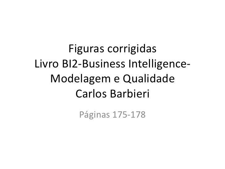 Figuras corrigidasLivro BI2-Business Intelligence-   Modelagem e Qualidade         Carlos Barbieri         Páginas 175-178