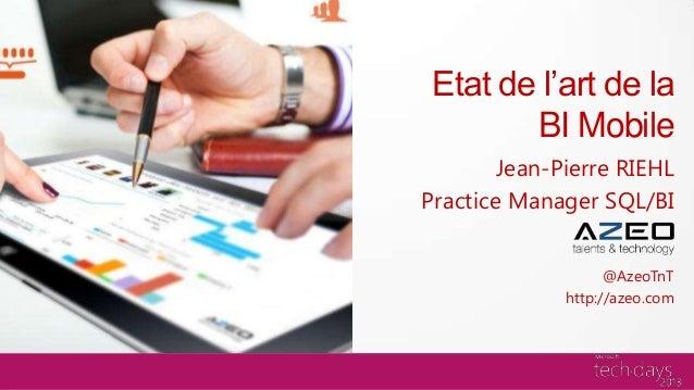 Etat de l'art de la        BI Mobile        Jean-Pierre RIEHLPractice Manager SQL/BI                    @AzeoTnT          ...
