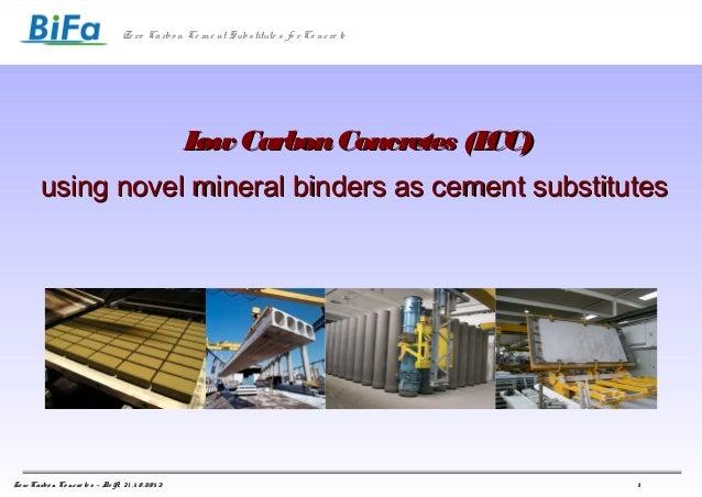 Ze ro Ca rbo n Ce m e nt Subs titute s fo r Co nc re te  L Carbon Concretes (L ow CC) using novel mineral binders as cemen...
