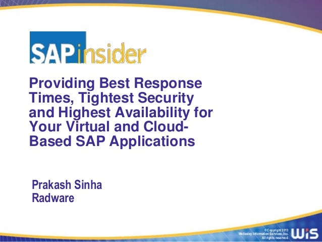 Providing Best ResponseTimes, Tightest Securityand Highest Availability forYour Virtual and Cloud-Based SAP ApplicationsPr...