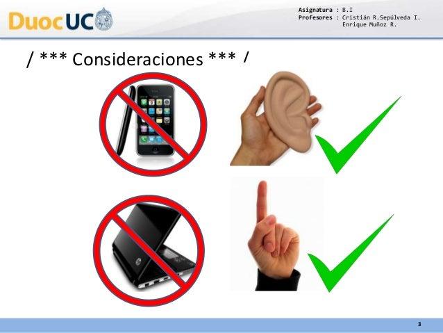 / *** Consideraciones *** / Asignatura : B.I Profesores : Cristián R.Sepúlveda I. Enrique Muñoz R. 3