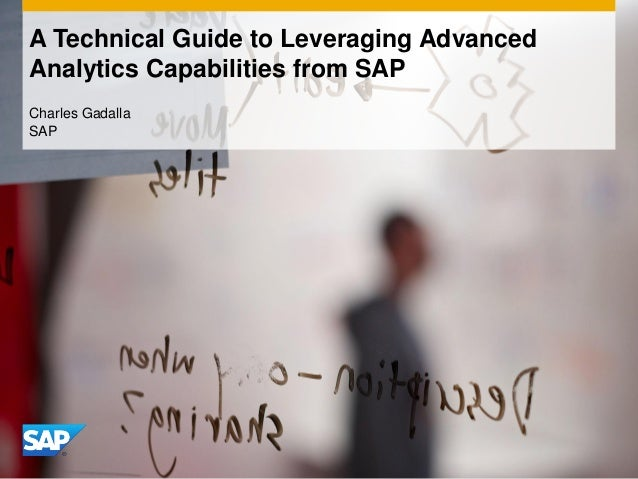 A Technical Guide to Leveraging Advanced Analytics Capabilities from SAP Charles Gadalla SAP