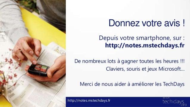 Donnez votre avis !                   Depuis votre smartphone, sur :                    http://notes.mstechdays.fr    De n...