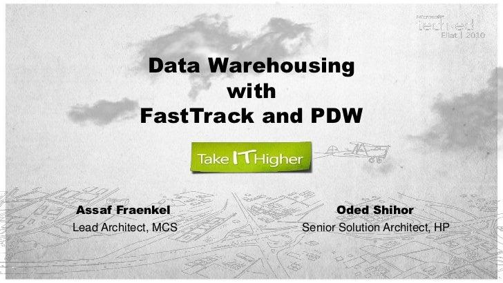 Data Warehousing                   with            FastTrack and PDW Assaf Fraenkel               Oded ShihorLead Architec...
