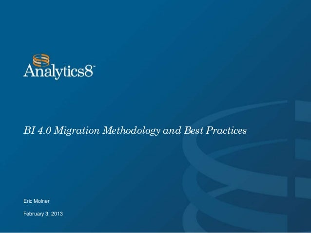 BI 4.0 Migration Methodology and Best PracticesEric MolnerFebruary 3, 2013