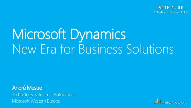 Microsoft DynamicsNew Era for Business SolutionsAndré MestreTechnology Solutions ProfessionalMicrosoft Western Europe