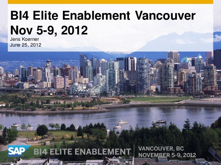 BI4 Elite Enablement VancouverNov 5-9, 2012Jens KoernerJune 25, 2012