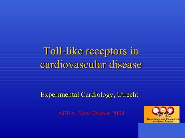 Toll-like receptors inToll-like receptors in cardiovascular diseasecardiovascular disease Experimental Cardiology, Utrecht...