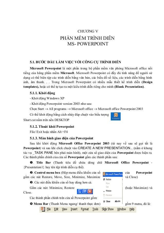 CHƯƠNG VPHẦN MỀM TRÌNH DIỄNMS- POWERPOINT5.1. BƯỚC ĐẦU LÀM VIỆC VỚI CÔNG CỤ TRÌNH DIỄNMicrosoft Powerpoint là một phần tro...