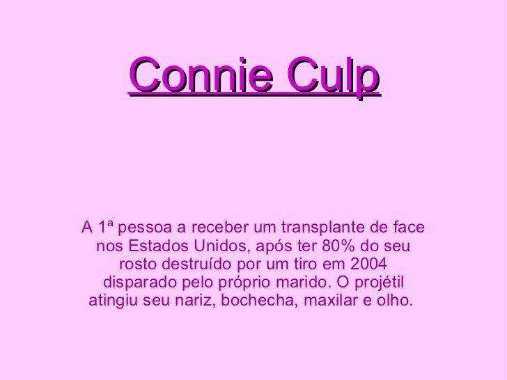 Connie Culp A 1ª pessoa a receber um transplante de face nos Estados Unidos, após ter 80% do seu rosto destruído por um ti...