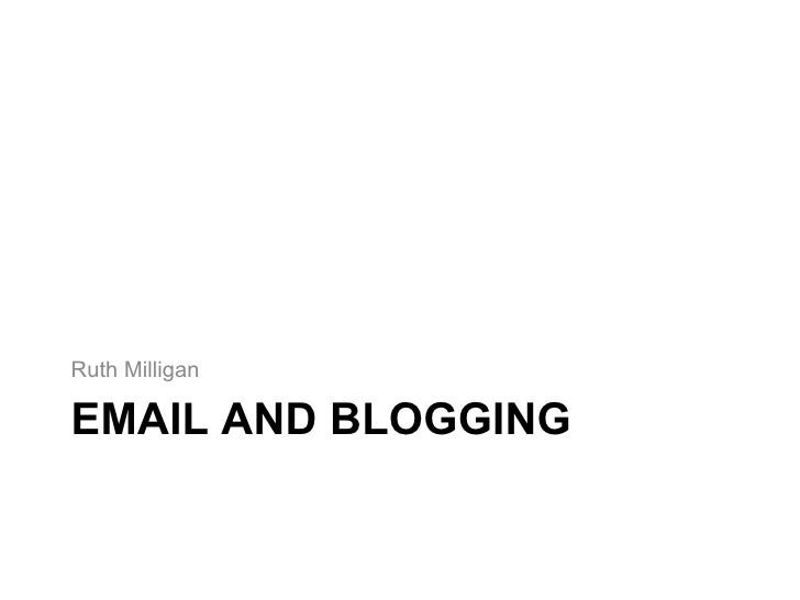 EMAIL AND BLOGGING Ruth Milligan