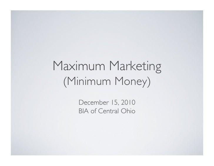 Maximum Marketing (Minimum Money)    December 15, 2010    BIA of Central Ohio