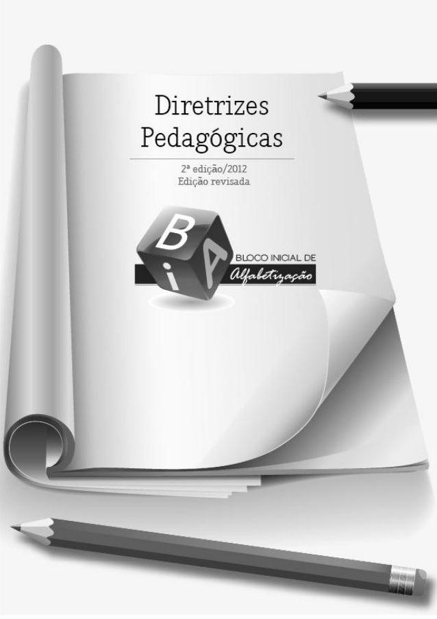 Diretrizes Pedagógicas   do Bloco Inicial   de Alfabetização      2ª edição – 2012      Versão Revisada