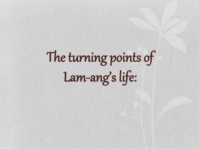 Namongan gave birth to Lam-ang. Lam-ang made revenge to the Igorots for his father. Lam-ang's journey to the town of Calan...