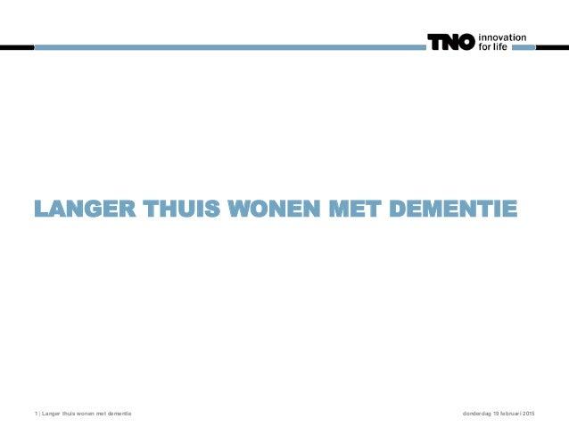 LANGER THUIS WONEN MET DEMENTIE donderdag 19 februari 20151 | Langer thuis wonen met dementie
