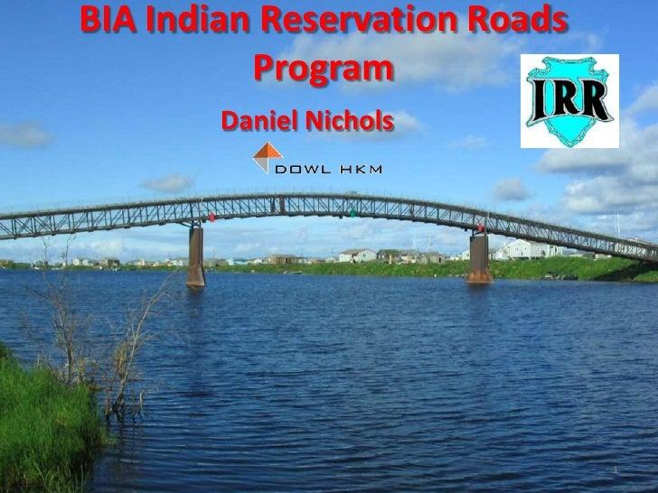 BIA Indian Reservation Roads Program<br />Daniel Nichols<br />1<br />