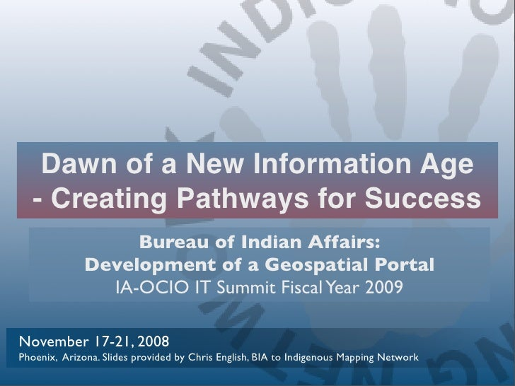 Dawn of a New Information Age   - Creating Pathways for Success                   Bureau of Indian Affairs:              D...